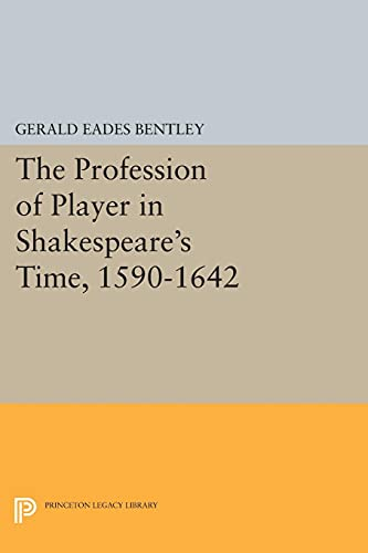 9780691612669: The Profession of Player in Shakespeare's Time, 1590-1642 (Princeton Legacy Library)