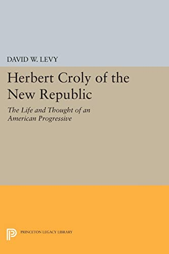 Herbert Croly of the New Republic – The Life and Thought of an American Progressive: Levy, D W (...
