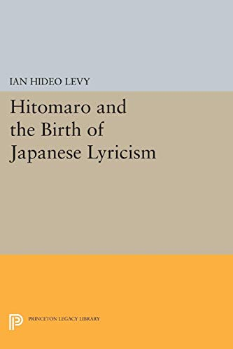 Hitomaro and the Birth of Japanese Lyricism: Ian Hideo Levy