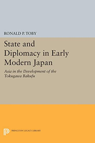 9780691612843: State and Diplomacy in Early Modern Japan: Asia in the Development of the Tokugawa Bakufu (Princeton Legacy Library)