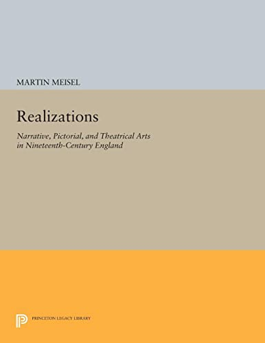 Realizations – Narrative, Pictorial, and Theatrical Arts in Nineteenth–Century England: Meisel, M (...