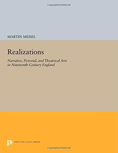9780691612935: Realizations: Narrative, Pictorial, and Theatrical Arts in Nineteenth-Century England: 775 (Princeton Legacy Library)