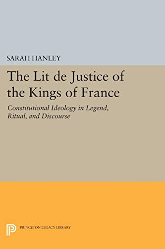 9780691613192: The Lit De Justice of the Kings of France: Constitutional Ideology in Legend, Ritual, and Discourse