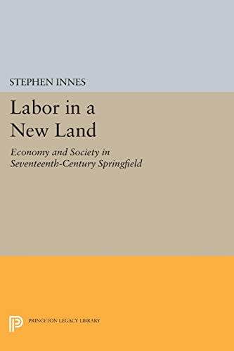9780691613345: Labor in a New Land: Economy and Society in Seventeenth-Century Springfield (Princeton Legacy Library)