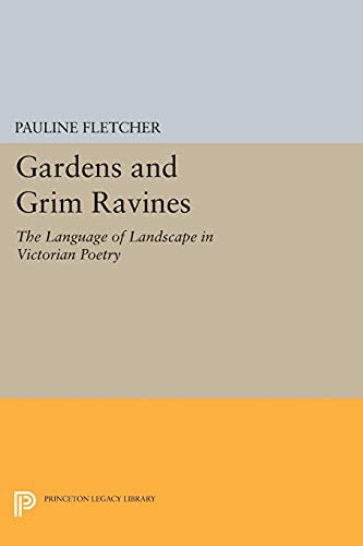 9780691613390: Gardens and Grim Ravines: The Language of Landscape in Victorian Poetry (Princeton Legacy Library, 5181)