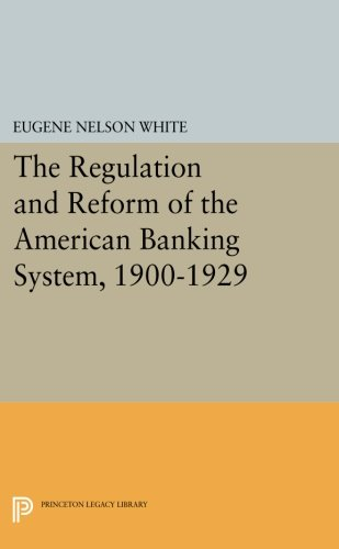 9780691613680: The Regulation and Reform of the American Banking System, 1900-1929