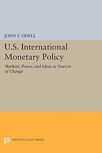 9780691613987: U.S. International Monetary Policy: Markets, Power, and Ideas as Sources of Change (Princeton Legacy Library)