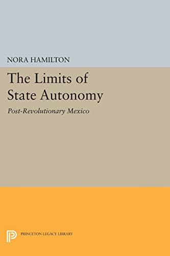 The Limits of State Autonomy: Post-Revolutionary Mexico (Princeton Legacy Library): Nora Hamilton