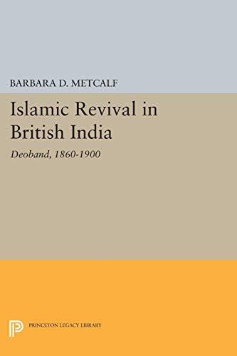 Islamic Revival in British India: Deoband, 1860-1900: Barbara D. Metcalf