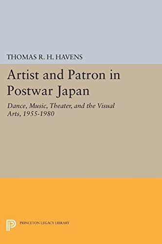 Artist and Patron in Postwar Japan: Dance, Music, Theater, and the Visual Arts, 1955-1980: Thomas R...