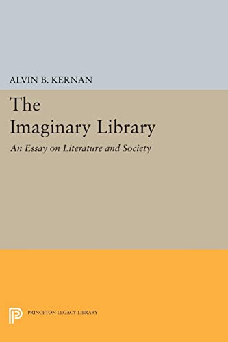 The Imaginary Library: An Essay on Literature and Society (Princeton Essays in Literature): Alvin ...
