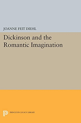 9780691614670: Dickinson and the Romantic Imagination (Princeton Legacy Library)