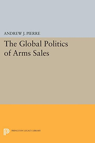 9780691614731: The Global Politics of Arms Sales (Princeton Legacy Library)