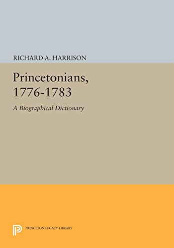 9780691614779: Princetonians, 1776-1783 - A Biographical Dictionary