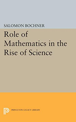 9780691614939: Role of Mathematics in the Rise of Science (Princeton Legacy Library)