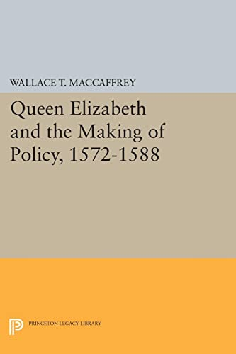 9780691614946: Queen Elizabeth and the Making of Policy, 1572-1588 (Princeton Legacy Library)