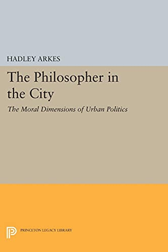 9780691615257: The Philosopher in the City: The Moral Dimensions of Urban Politics (Princeton Legacy Library)