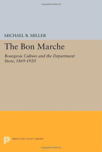 9780691615332: The Bon Marche: Bourgeois Culture and the Department Store, 1869-1920 (Princeton Legacy Library)