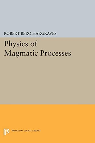 9780691615752: Physics of Magmatic Processes (Princeton Legacy Library)