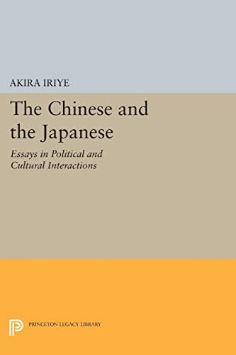 9780691615790: The Chinese and the Japanese: Essays in Political and Cultural Interactions (Princeton Legacy Library)