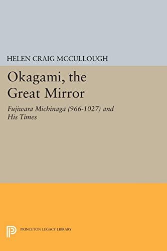 9780691616087: OKAGAMI, The Great Mirror: Fujiwara Michinaga (966-1027) and His Times (Princeton Legacy Library)