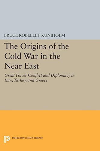 9780691616315: The Origins of the Cold War in the Near East: Great Power Conflict and Diplomacy in Iran, Turkey, and Greece