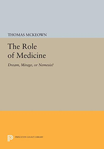 9780691616360: The Role of Medicine: Dream, Mirage, or Nemesis? (Princeton Legacy Library)