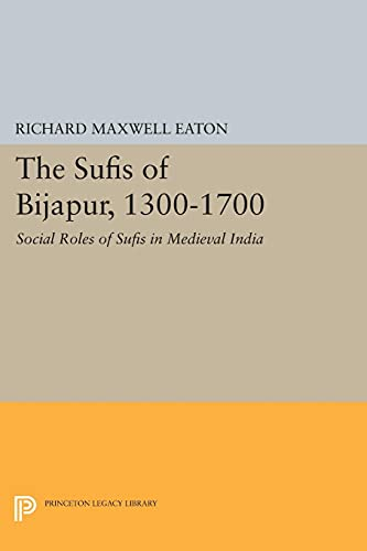 9780691616483: The Sufis of Bijapur, 1300-1700: Social Roles of Sufis in Medieval India (Princeton Legacy Library)