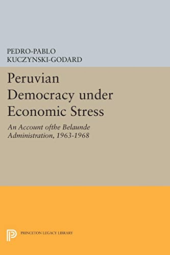 9780691616544: Peruvian Democracy under Economic Stress: An Account ofthe Belaúnde Administration, 1963-1968 (Princeton Legacy Library)