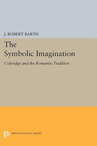 9780691616704: The Symbolic Imagination: Coleridge and the Romantic Tradition (Princeton Essays in Literature)