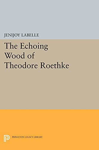 9780691616919: The Echoing Wood of Theodore Roethke (Princeton Legacy Library)