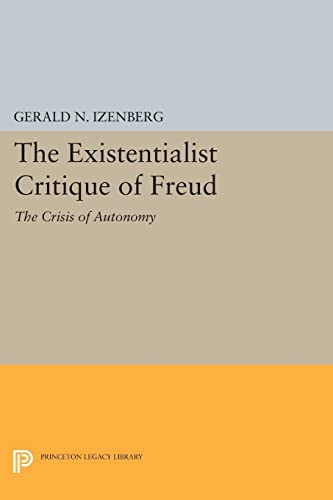 9780691616957: The Existentialist Critique of Freud: The Crisis of Autonomy (Princeton Legacy Library)