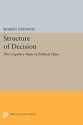 9780691616988: Structure of Decision: The Cognitive Maps of Political Elites (Princeton Legacy Library)