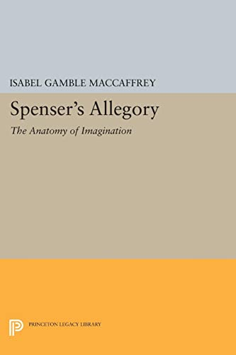 9780691617138: Spenser's Allegory: The Anatomy of Imagination (Princeton Legacy Library)