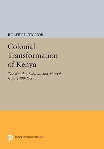 9780691617374: Colonial Transformation of Kenya: The Kamba, Kikuyu, and Maasai from 1900-1939 (Princeton Legacy Library)