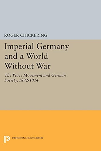 9780691617534: Imperial Germany and a World Without War: The Peace Movement and German Society, 1892-1914 (Princeton Legacy Library)