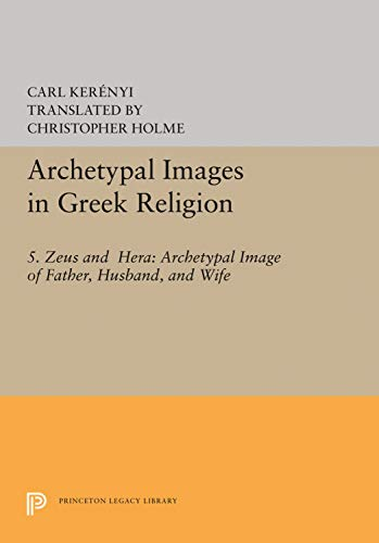 9780691617565: Archetypal Images in Greek Religion: 5. Zeus and Hera: Archetypal Image of Father, Husband, and Wife (Princeton Legacy Library)