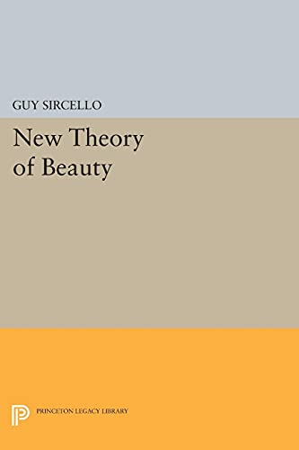New Theory of Beauty (Princeton Legacy Library): Sircello, Guy