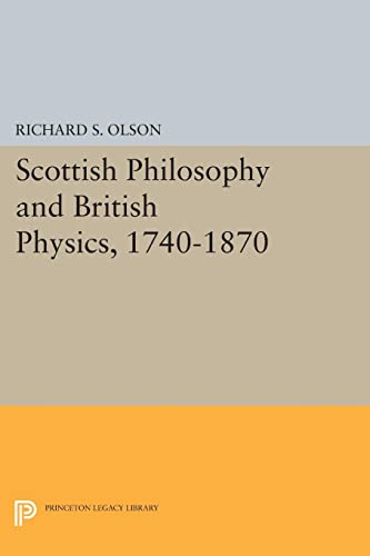 9780691617947: Scottish Philosophy and British Physics, 1740-1870: A Study in the Foundations of the Victorian Scientific Style (Princeton Legacy Library)