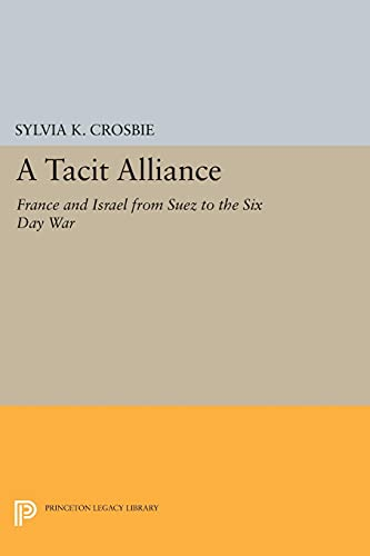 9780691618623: A Tacit Alliance: France and Israel from Suez to the Six Day War (Princeton Legacy Library)