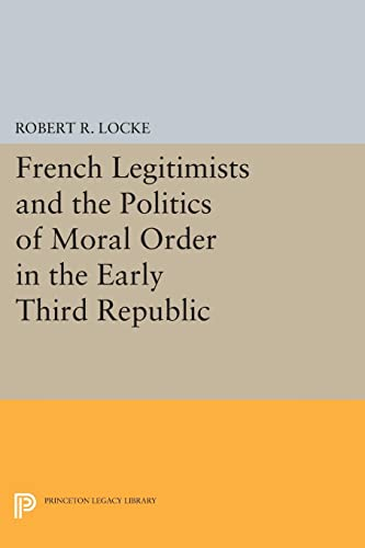 French Legitimists and the Politics of Moral Order in the Early Third Republic: Robert R. Locke
