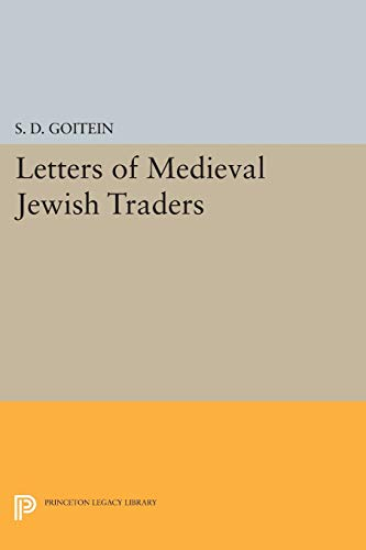 Letters of Medieval Jewish Traders (Princeton Legacy Library): Goitein, S. D.