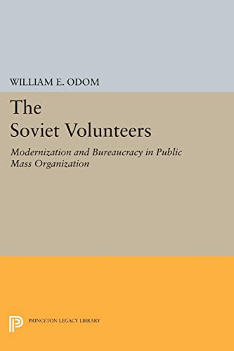 9780691618814: The Soviet Volunteers: Modernization and Bureaucracy in Public Mass Organization (Princeton Legacy Library)