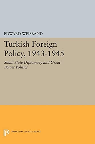 9780691619095: Turkish Foreign Policy 1943-1945: Small State Diplomacy and Great Power Politics