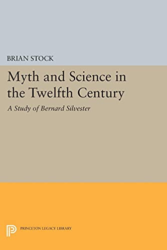 9780691619477: Myth and Science in the Twelfth Century: A Study of Bernard Silvester (Princeton Legacy Library)