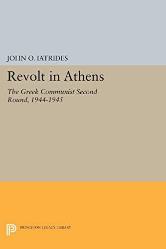 9780691619651: Revolt in Athens: The Greek Communist Second Round 1944-1945