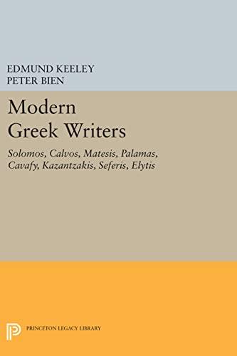 9780691619712: Modern Greek Writers - Solomos, Calvos, Matesis, Palamas, Cavafy, Kazantzakis, Seferis, Elytis