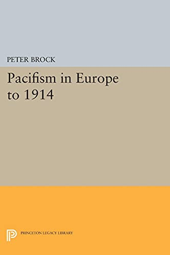 9780691619729: Pacifism in Europe to 1914 (Princeton Legacy Library)