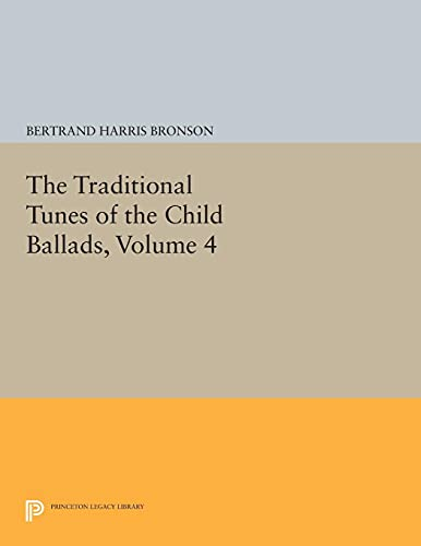 9780691619736: The Traditional Tunes of the Child Ballads, Volume 4: With Their Texts, according to the Extant Records of Great Britain and America (Princeton Legacy Library)