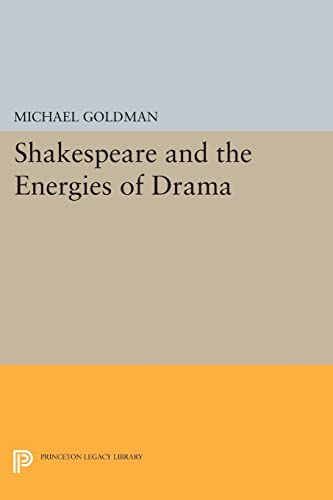 9780691619743: Shakespeare and the Energies of Drama (Princeton Legacy Library)